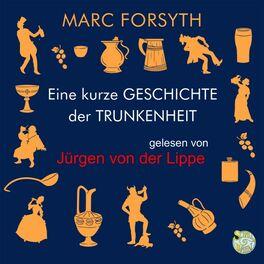 Album cover of Eine kurze Geschichte der Trunkenheit (Der Homo alcoholicus von der Steinzeit bis heute)