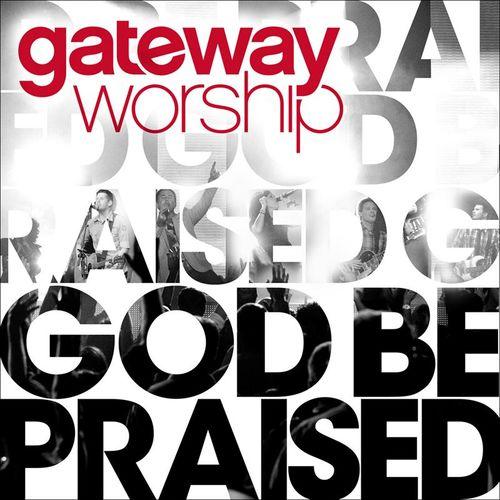 Baixar CD God Be Praised – Gateway Worship (2010) Grátis