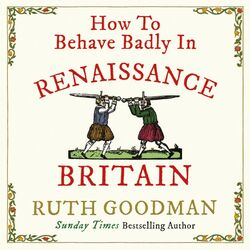 How to Behave Badly in Renaissance Britain Audiobook