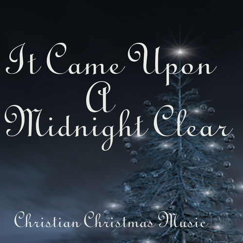 Christian Christmas Music.Christian Christmas Music It Came Upon A Midnight Clear