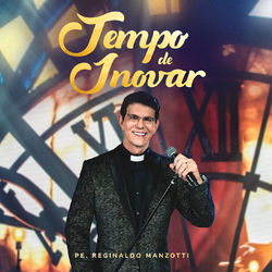 do Padre Reginaldo Manzotti - Álbum Tempo De Inovar (Ao Vivo) Download