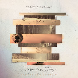 Darshan Ambient - Lingering Day: Anatomy of a Daydream