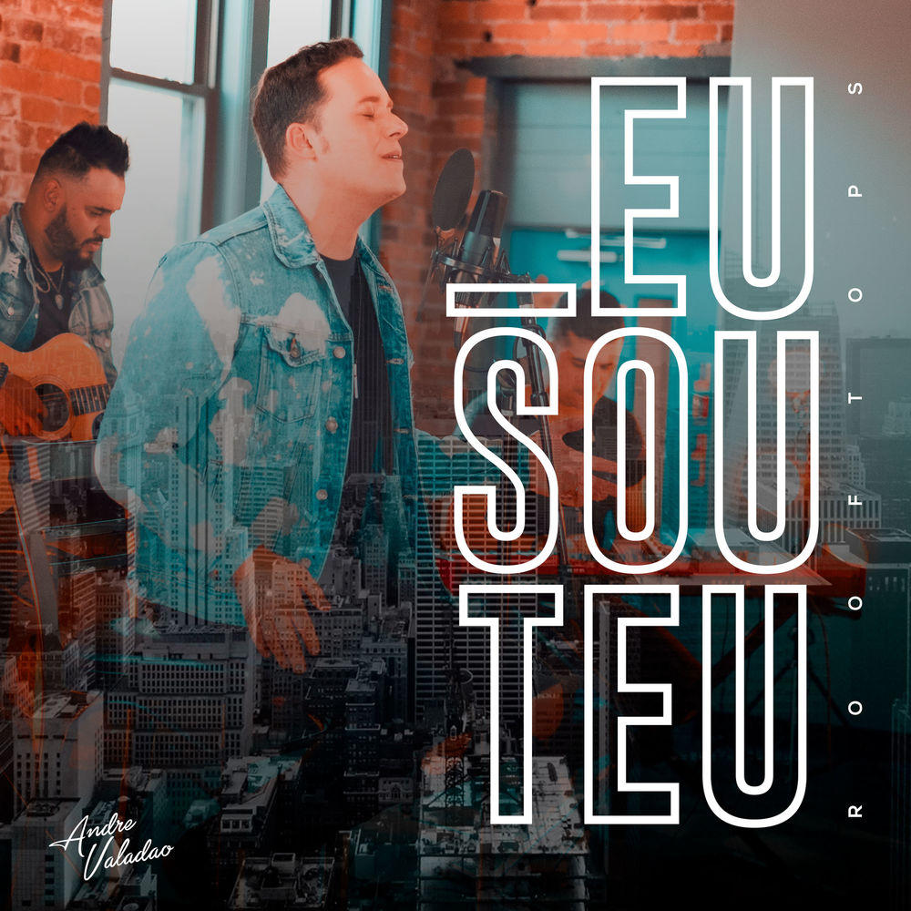 Baixar Eu Sou Teu, Baixar Música Eu Sou Teu - André Valadão 2017, Baixar Música André Valadão - Eu Sou Teu 2017
