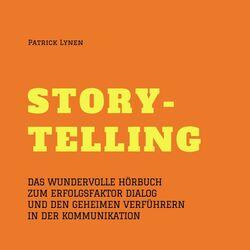 Storytelling - Mit Geschichten zum Erfolg (Story-Telling) (Das wundervolle Hörbuch zum Erfolgsfaktor Dialog und den geheimen Verführern in der Kommunikation)