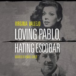 Loving Pablo, Hating Escobar - The Shocking True Story of the Notorious Drug Lord from the Woman Who Knew Him Best (Unabridged)