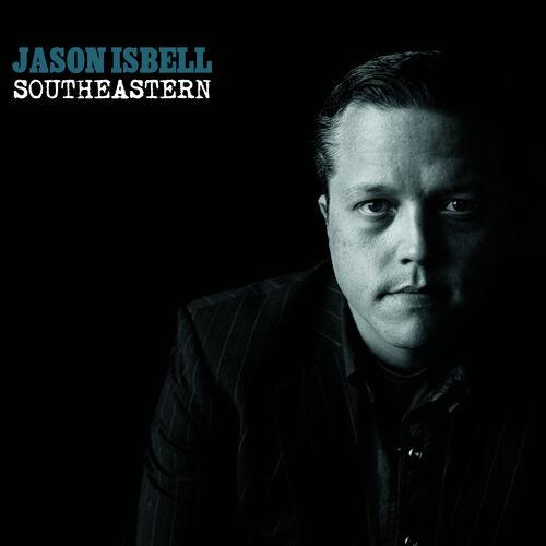 Jason Isbell Southeastern Lyrics And Songs Deezer