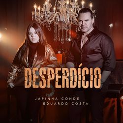 Música Desperdício - Japinha Conde (Com Eduardo Costa) (2021)