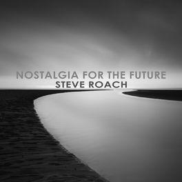 Steve Roach - Nostalgia for the Future