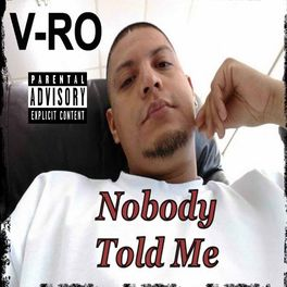 V Ro Nobody Told Me Lyrics And Songs Deezer And back track my steps, back track my steps the records i dropped, so massive, so large it makes it. deezer