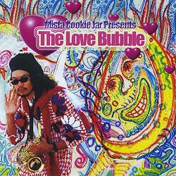 Mista Cookie Jar Presents: The Love Bubble