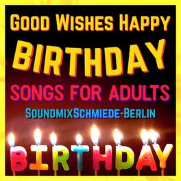 Soundmixschmiede Berlin Good Wishes Happy Birthday Songs For Adults Lyrics And Songs Deezer