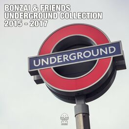 Album cover of Bonzai & Friends - Underground Collection 2015 - 2017 (Part 1)