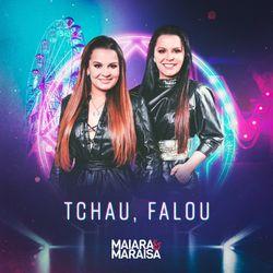 Tchau, Falou – Maiara e Maraisa