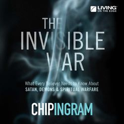 The Invisible War - What Every Believer Needs to Know About Satan, Demons, and Spiritual Warfare