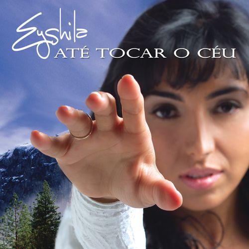 Baixar Música Ate Tocar o Céu – Eyshila (2007) Grátis