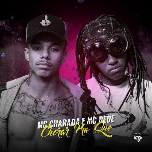 Baixar Música Chorar pra Quê – MC Charada, Mc Dedê (2018) Grátis