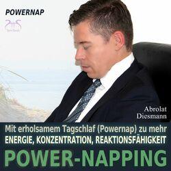 Power-Napping - Mit erholsamem Tagschlaf [Powernap] zu mehr Energie, Konzentration und Reaktionsfähigkeit Audiobook