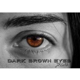 Jessiah Dark Brown Eyes Lyrics And Songs Deezer