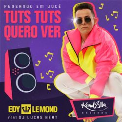 Edy Lemond, Dj Lucas Beat – Tuts Tuts Quero Ver Pensando Em Você 2020 CD Completo