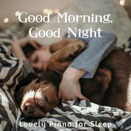 Album cover of Good Morning, Good Night - Lovely Piano for Sleep