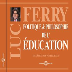 Luc Ferry : Politique et philosophie de l'éducation (Conférence au Théâtre des Mathurins)