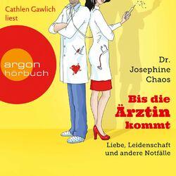 Bis die Ärztin kommt - Liebe, Leidenschaft und andere Notfälle Audiobook