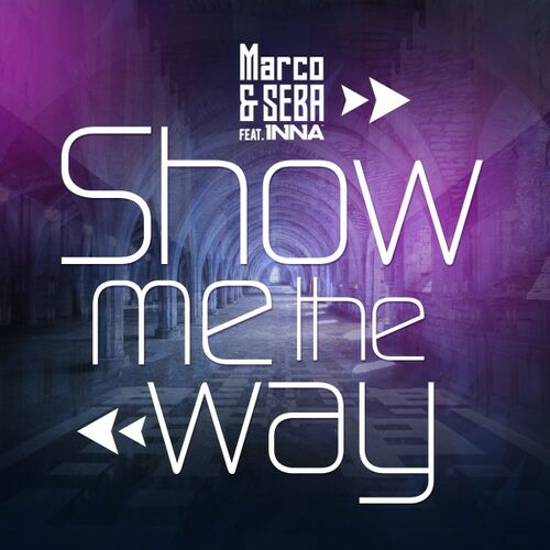Baixar Single Show Me the Way, Baixar CD Show Me the Way, Baixar Show Me the Way, Baixar Música Show Me the Way - Marco, Inna 2018, Baixar Música Marco, Inna - Show Me the Way 2018