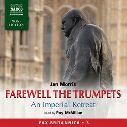 Farewell the Trumpets - An Imperial Retreat (Pax Britannica, Vol. 3) (Abridged)