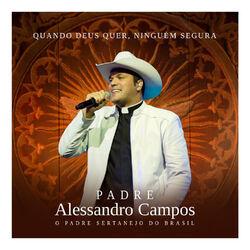 Padre Alessandro Campos – Quando Deus Quer, Ninguém Segura – Ao Vivo 2015 CD Completo