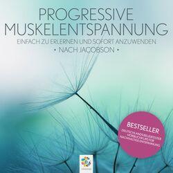 Progressive Muskelentspannung nach Jacobson * Einfach zu erlernen und sofort anzuwenden Audiobook
