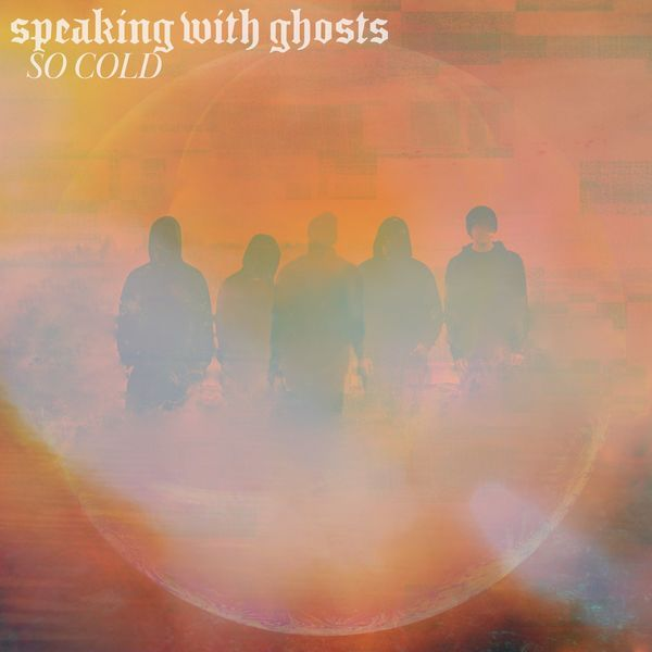 Speaking With Ghosts - So Cold [single] (2021)