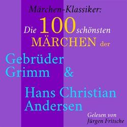 Märchen-Klassiker: Die 100 schönsten Märchen der Gebrüder Grimm und Hans Christian Andersen Audiobook