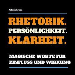 Rhetorik. Persönlichkeit. Klarheit. (Magische Worte für Einfluss und Wirkung) Audiobook
