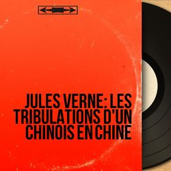 Jules Verne: Les tribulations d'un Chinois en Chine (Mono Version)