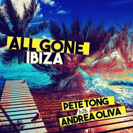 Album cover of All Gone Ibiza: Pete Tong b2b Andrea Oliva