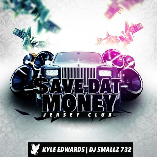 Kyle Edwards & DJ Smallz 732: $ave Dat Money (Jersey Club