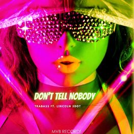 Trabass Don T Tell Nobody Lyrics And Songs Deezer I just text yo phone like 30 something times in a row you ain't baby don't tell nobody yeah i know what your saying is the truth baby don't tell nobody don't. tell nobody lyrics and songs deezer