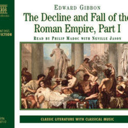 Edward Gibbon : The Decline and Fall of the Roman Empire, Part I (Abridged) Audiobook