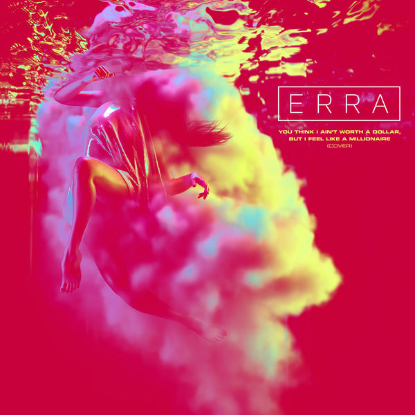 Erra - You Think I Ain't Worth a Dollar, But I Feel Like a Millionaire [single] (2019)