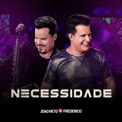 Necessidade – João Neto e Frederico