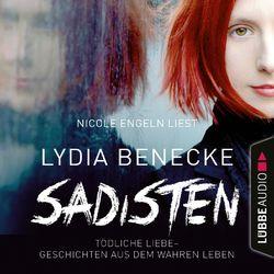 Sadisten - Tödliche Liebe - Geschichten aus dem wahren Leben (Ungekürzt) Audiobook