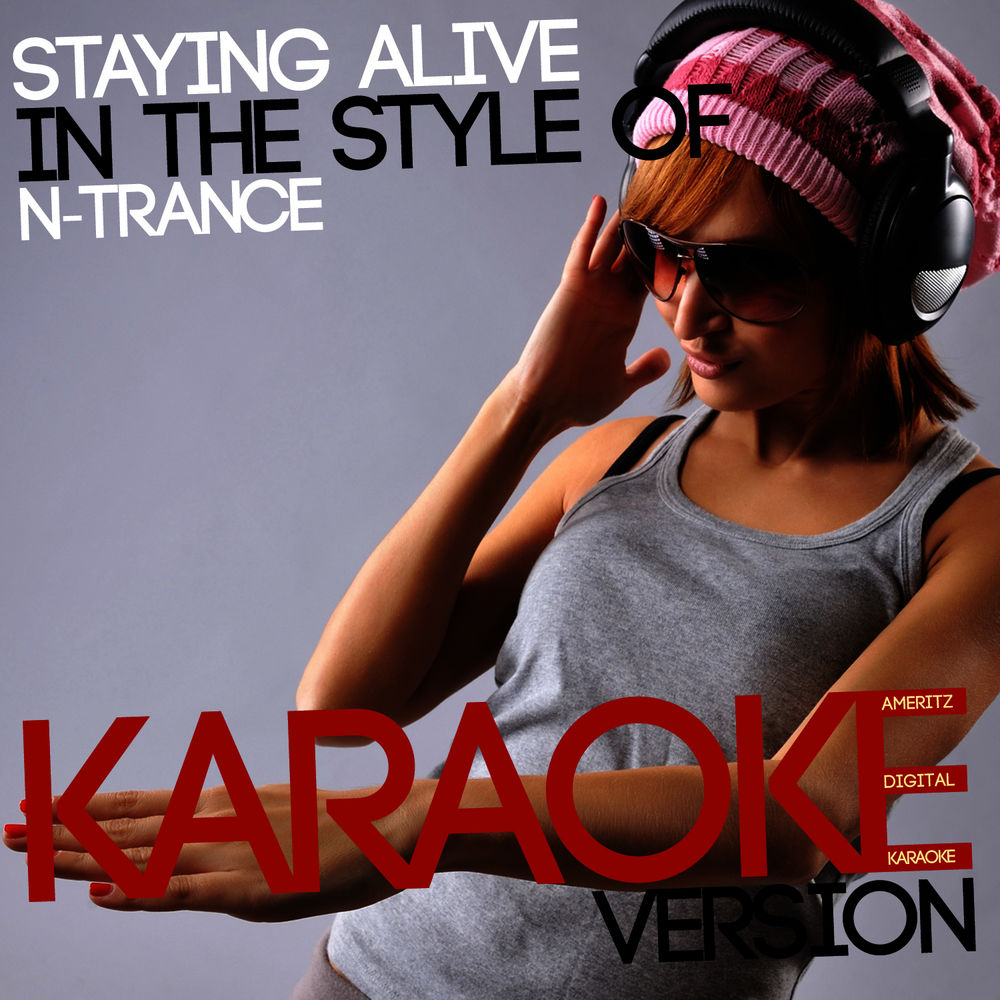 Staying Alive (In the Style of N-Trance) [Karaoke Version]
