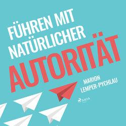 Führen mit natürlicher Autorität (Ungekürzt) Audiobook
