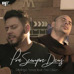 Rodrigo Torres e Frei Gilson – Pra Sempre Deus 2019 CD Completo