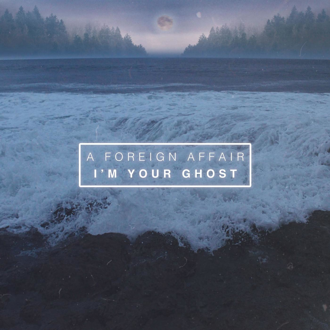 A Foreign Affair - I'm Your Ghost [single] (2016)