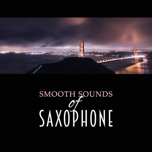 Modern Jazz Relax: Smooth Sounds of Saxophone – Smooth Sax