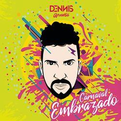 Dennis DJ – Carnaval Embrazado 2018 CD Completo