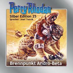 Brennpunkt Andro-Beta - Perry Rhodan - Silber Edition 25 Hörbuch kostenlos