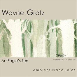 Wayne Gratz - An Eagle's Zen