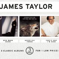 James Taylor: New Moon Shine/Never Die Young/That's Why I'm